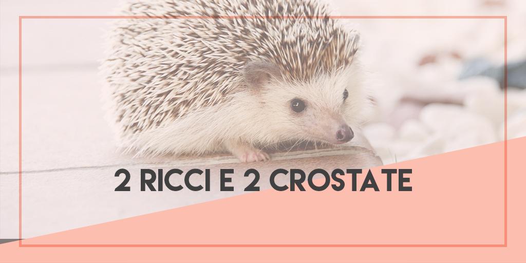2 Ricci e 2 Crostate